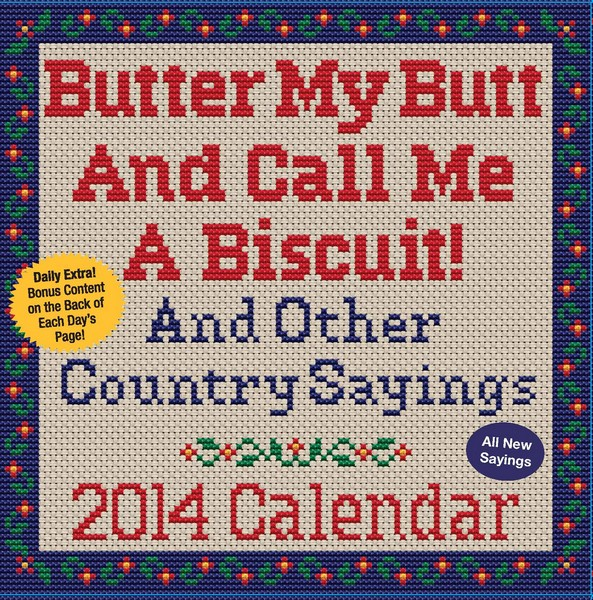 Butter My Butt And Call Me A Biscuit! And Other Country Sayings Box Calendar 2014 9781449430658